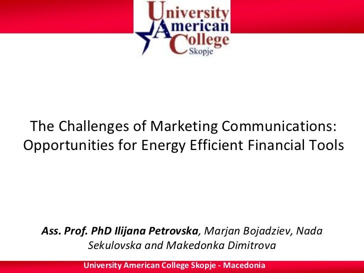 The Challenges of Marketing Communications:Opportunities for Energy Efficient Financial Tools  Ass. Prof. PhD Ilijana Petr...