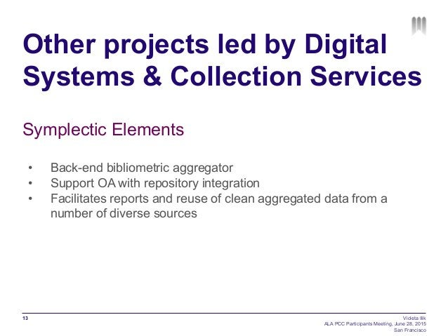 Other projects led by Digital Systems & Collection Services 13 Symplectic Elements • Back-end bibliometric aggregator • ...