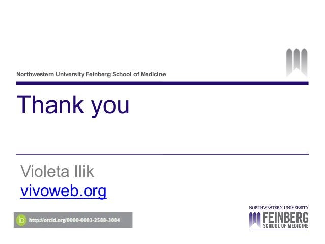 Northwestern University Feinberg School of Medicine Thank you Violeta Ilik vivoweb.org