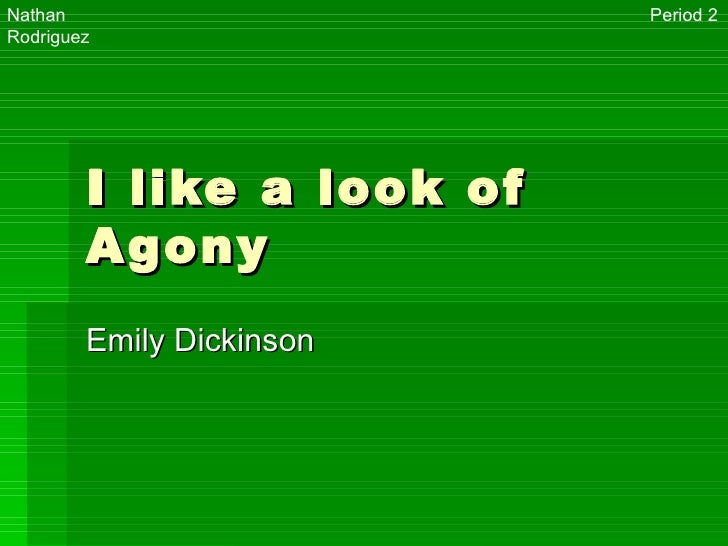 I like a look of Agony Emily Dickinson Nathan Rodriguez Period 2