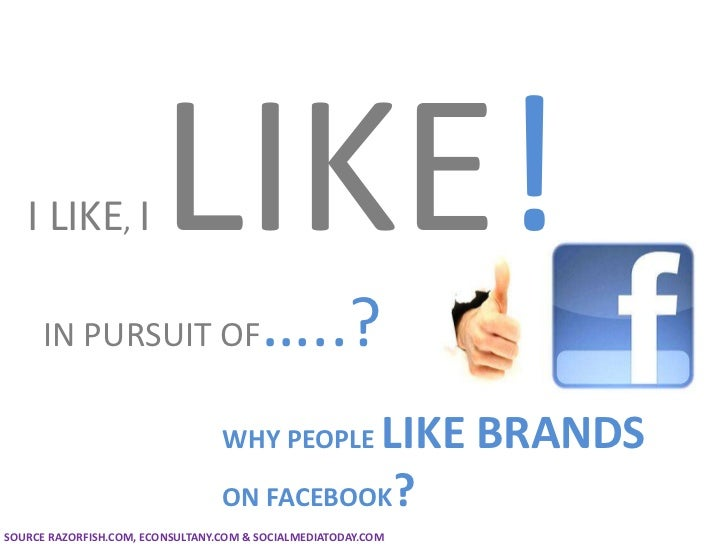 I LIKE, I LIKE!<br />IN PURSUIT OF…..?<br />WHY PEOPLE LIKE BRANDS <br />ON FACEBOOK? <br />