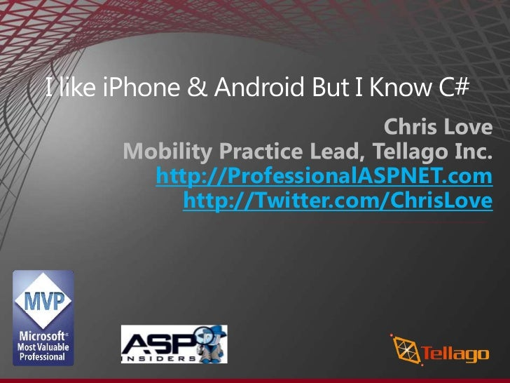 I like iPhone & Android But I Know C#<br />Chris Love<br />Mobility Practice Lead, Tellago Inc.<br />http://ProfessionalAS...