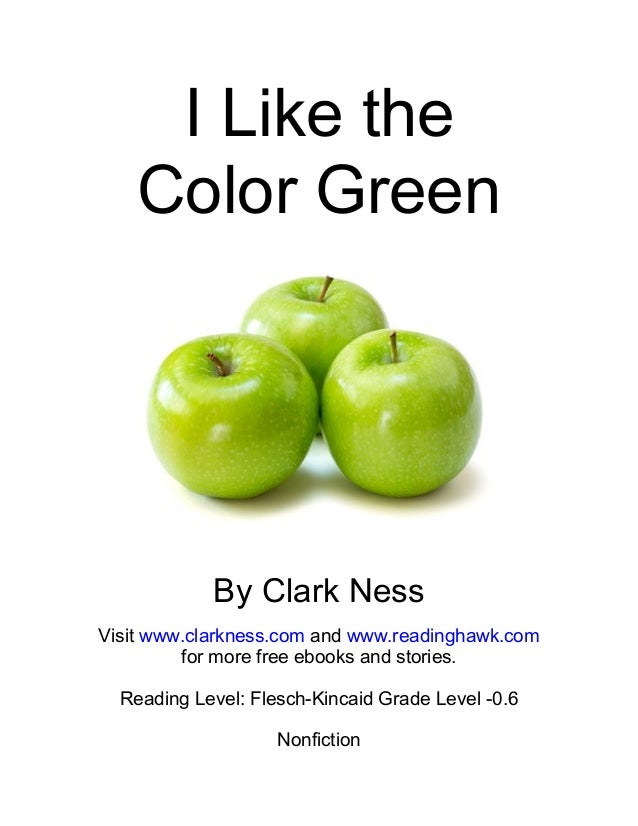 I Like the Color Green By Clark Ness Visit www.clarkness.com and www.readinghawk.com for more free ebooks and stories. Rea...