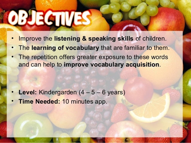 • Ask the students wich are their favourite fruits and write them in the whiteboard. • Peel and cut the fruit, and share i...