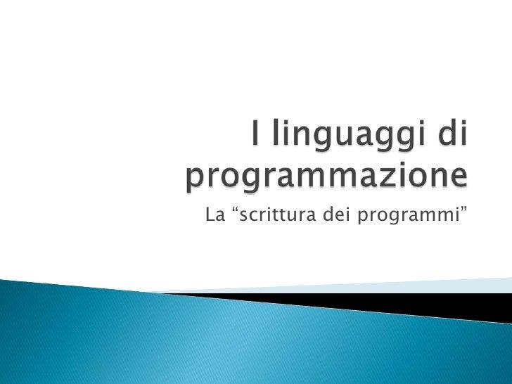 """I linguaggi di programmazione<br />La """"scrittura dei programmi""""<br />"""