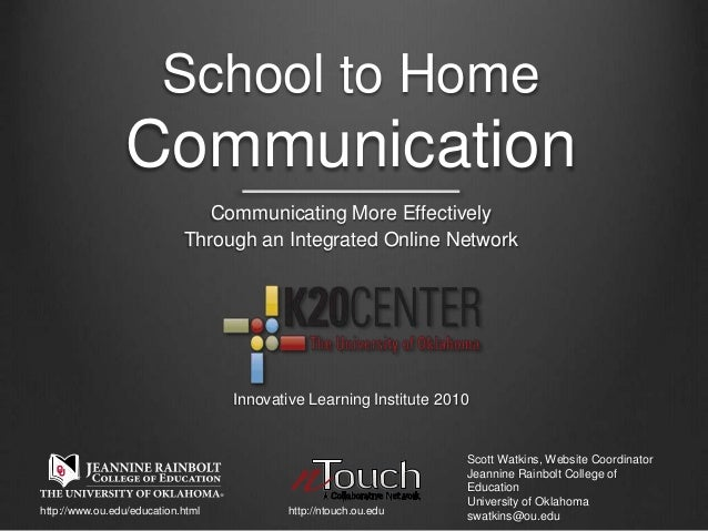 School to Home Communication Communicating More Effectively Through an Integrated Online Network Scott Watkins, Website Co...