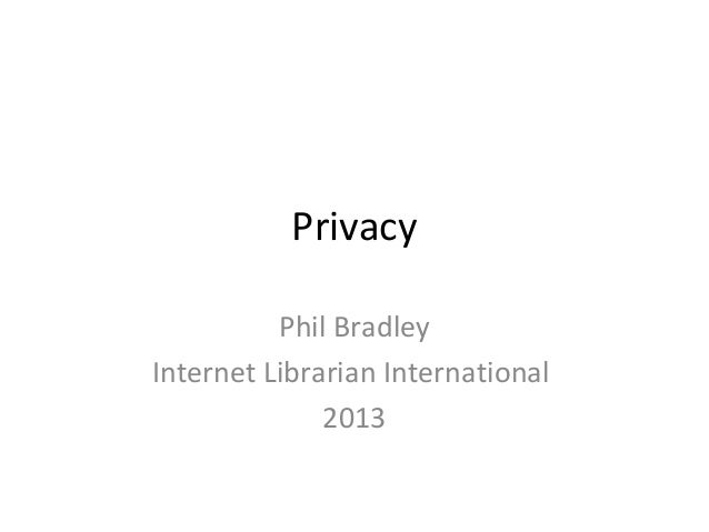 Privacy Phil Bradley Internet Librarian International 2013