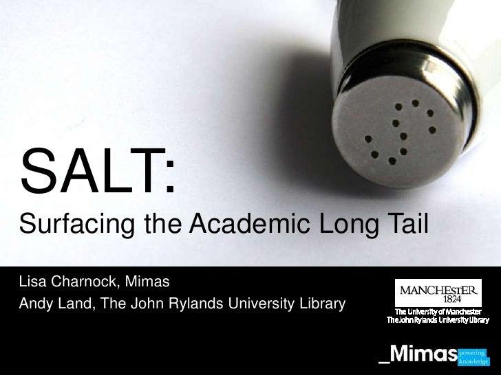 SALT:Surfacing the Academic Long TailLisa Charnock, MimasAndy Land, The John Rylands University Library