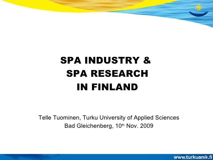 SPA INDUSTRY &  SPA RESEARCH IN FINLAND Telle Tuominen, Turku University of Applied Sciences Bad Gleichenberg, 10 th  Nov....