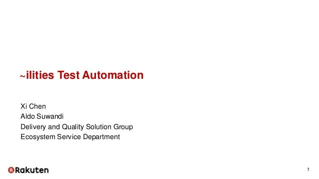 ~ilities Test Automation Xi Chen Aldo Suwandi Delivery and Quality Solution Group Ecosystem Service Department 1