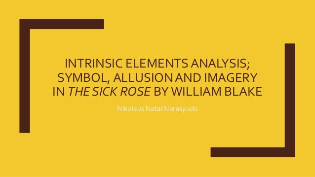 sick rose analysis Free essay: analysis of the sick rose written by william blake o rose, thou art  sick the invisible worm that flies in the night, in the howling storm, has.