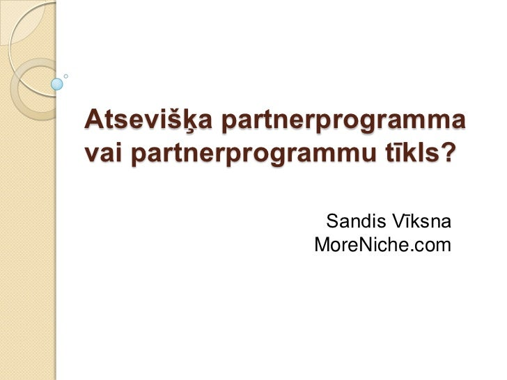 Atsevišķa partnerprogrammavai partnerprogrammu tīkls?                 Sandis Vīksna                MoreNiche.com