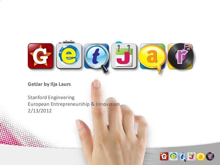 GetJar by Ilja Laurs                 Stanford Engineering                 European Entrepreneurship & Innovation          ...