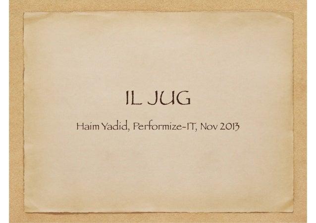 IL JUG Haim Yadid, Performize-IT, Nov 2013