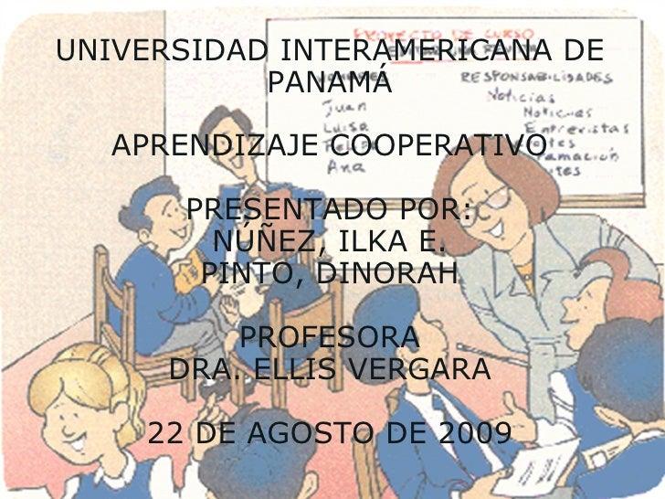 UNIVERSIDAD INTERAMERICANA DE PANAMÁ APRENDIZAJE COOPERATIVO PRESENTADO POR: NÚÑEZ, ILKA E. PINTO, DINORAH PROFESORA DRA. ...