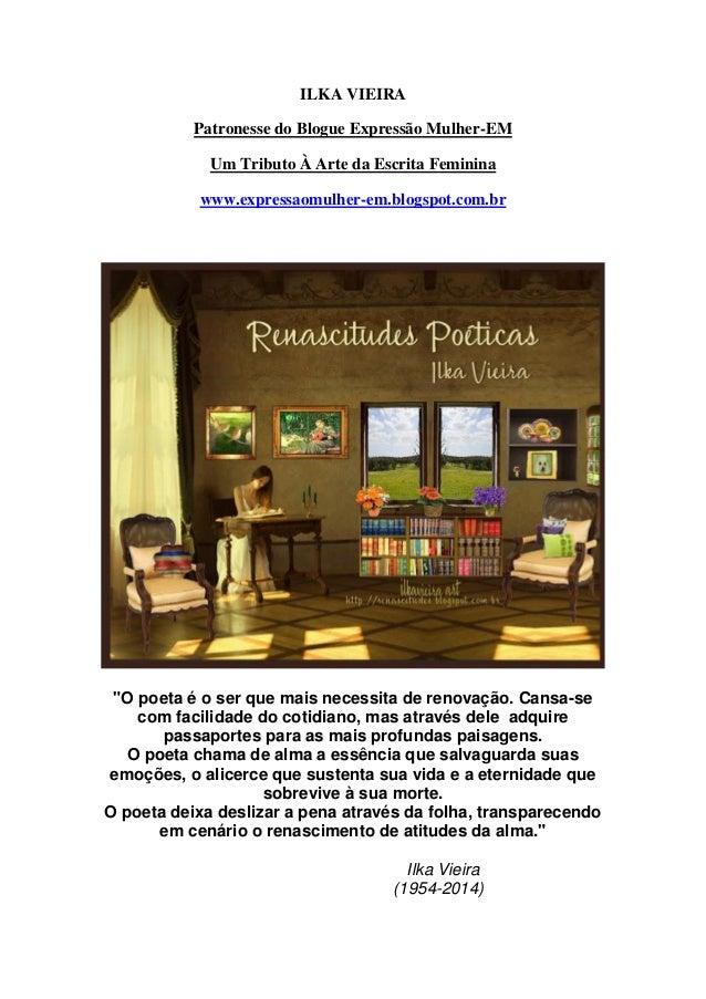 ILKA VIEIRA Patronesse do Blogue Expressão Mulher-EM Um Tributo À Arte da Escrita Feminina www.expressaomulher-em.blogspot...