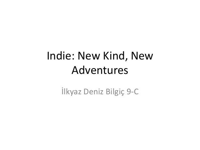 Indie: New Kind, New Adventures İlkyaz Deniz Bilgiç 9-C