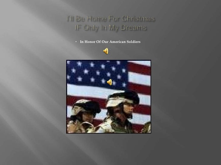 I'll Be Home For ChristmasIF Only In My Dreams<br />In Honor Of Our American Soldiers<br />