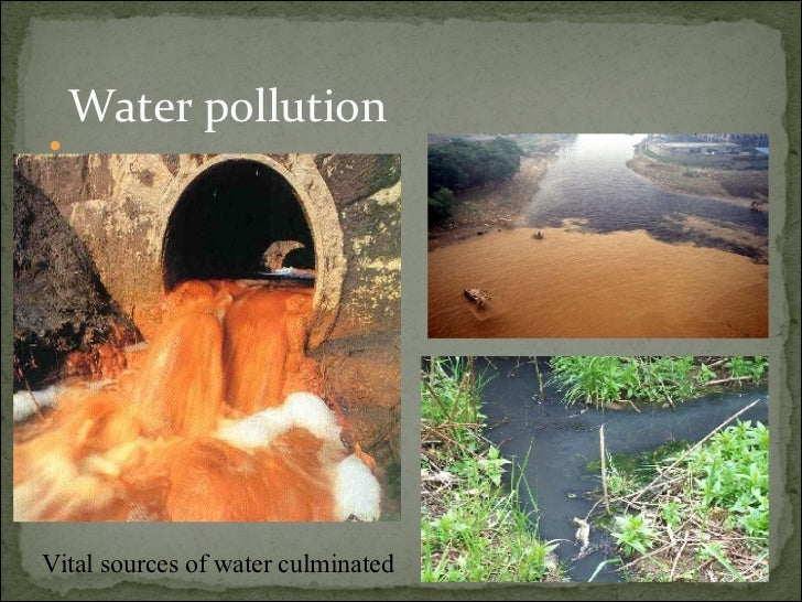 an analysis of the water pollution and the contamination of natural sources Water and soil pollution are two of the five basic categories of environmental pollution the other three are air, noise and light pollution occurs when a material is added to a body of water or an area of land that adversely affects it.