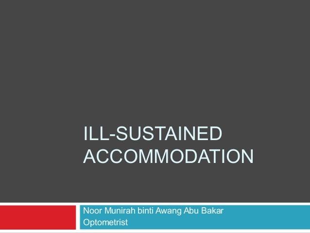 ILL-SUSTAINED ACCOMMODATION Noor Munirah binti Awang Abu Bakar Optometrist