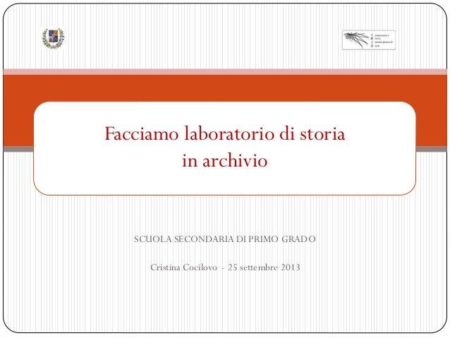 Facciamo laboratorio di storia in archivio  SCUOLA SECONDARIA DI PRIMO GRADO Cristina Cocilovo - 25 settembre 2013