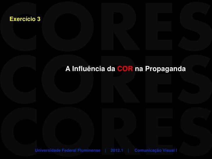 Exercício 3                       A Influência da COR na Propaganda         Universidade Federal Fluminense   |   2012.1  ...