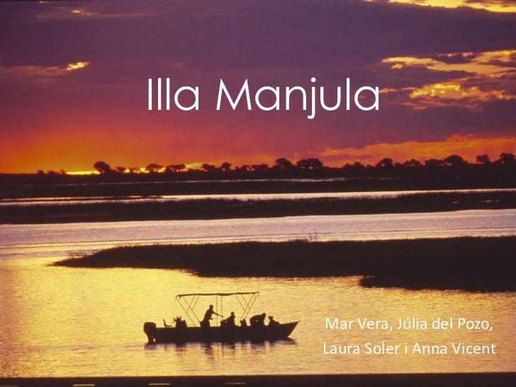 Illa Manjula        Mar Vera, Júlia del Pozo,        Laura Soler i Anna Vicent
