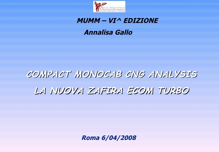 COMPACT MONOCAB CNG ANALYSIS LA NUOVA ZAFIRA ECOM TURBO Annalisa Gallo  Roma 6/04/2008  MUMM – VI^ EDIZIONE