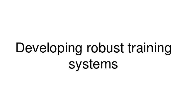 Developing robust training systems