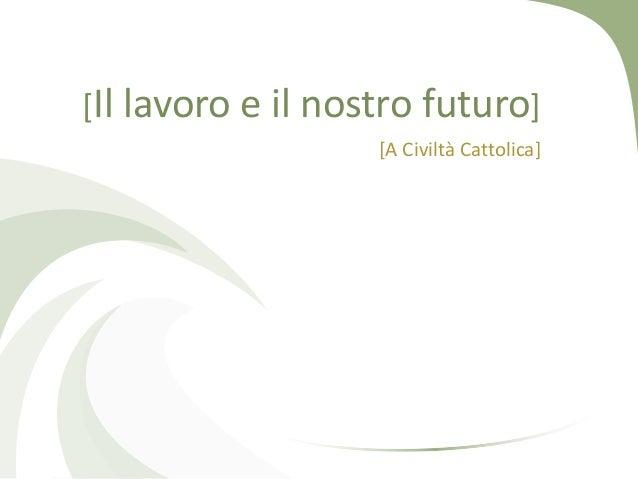 [Il lavoro e il nostro futuro] [A Civiltà Cattolica]