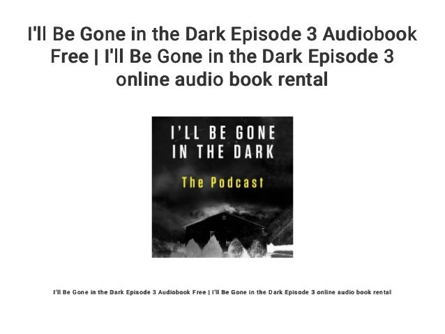 I'll Be Gone in the Dark Episode 3 Audiobook Free | I'll Be Gone in t…