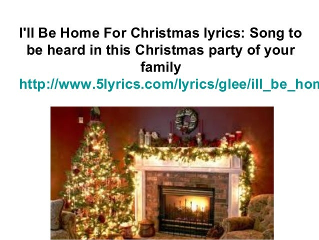 Ill Be Home For Christmas lyrics: Song to  be heard in this Christmas party of your                    familyhttp://www.5l...