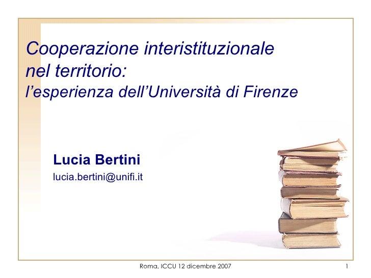 C ooperazione interistituzionale  nel territorio: l'esperienza  d ell'Università di Firenz e Lucia Bertini [email_address]