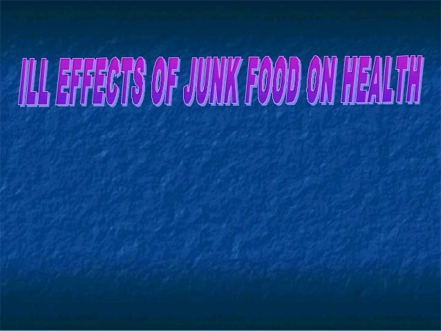 essay on ill effects of junk food on health Junk food impact on health junk salt etc in it that cause ill effect on consumer's health if you are the original writer of this essay and no longer.