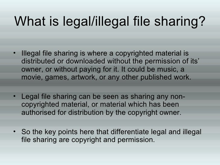illegal file sharing Illegal file-sharing is a debate with no middle ground content owners would have you believe that people who illegally download music, films and games threaten the future existence of the creative industries.