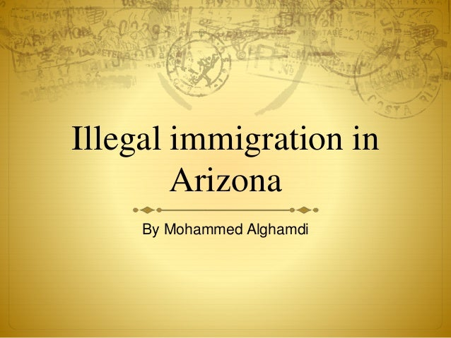 Illegal immigration in Arizona By Mohammed Alghamdi