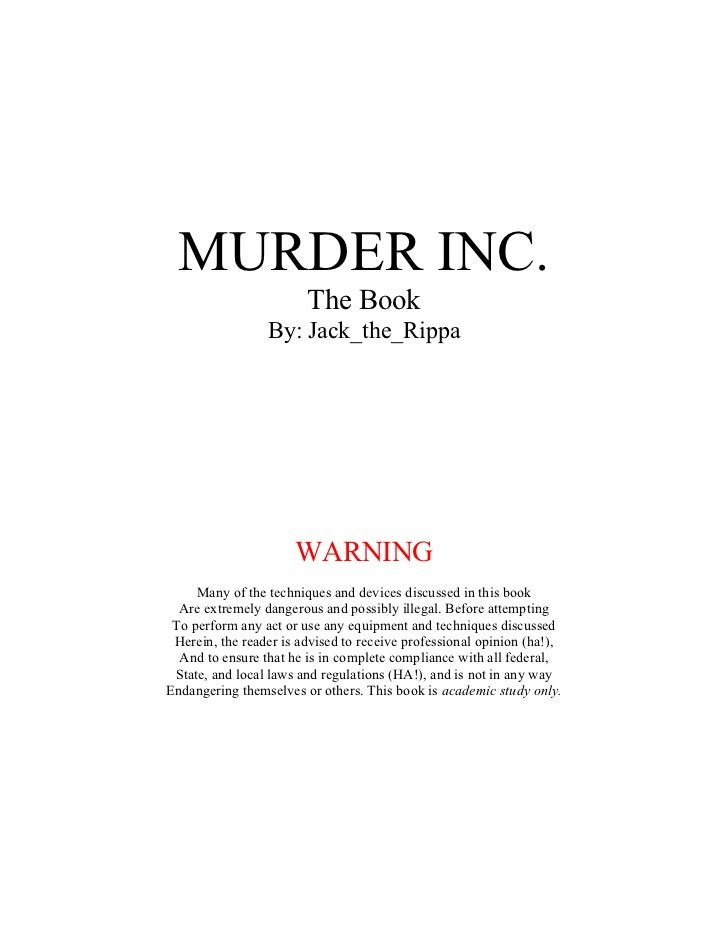 MURDER INC.                        The Book                 By: Jack_the_Rippa                      WARNING     Many of th...
