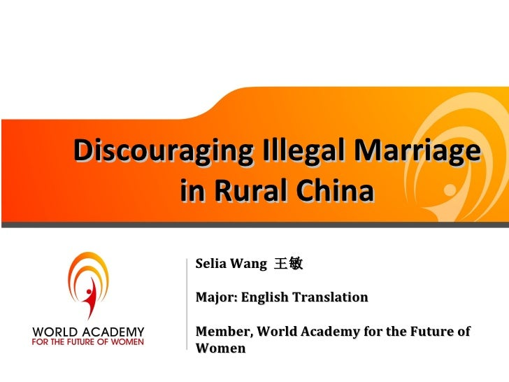 Discouraging Illegal Marriage       in Rural China        Selia Wang 王敏        Major: English Translation        Member, W...