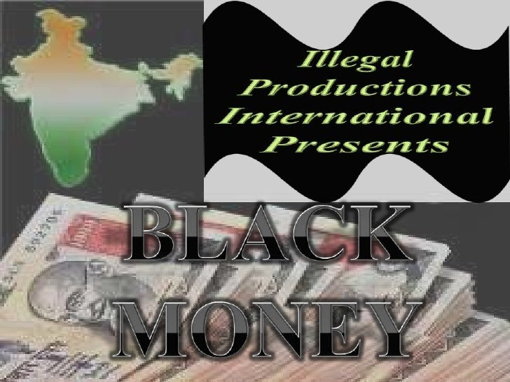 Introduction•   Black money is not a problem of Rich persons. It is a problem of everyindividual. Directly or indirectly e...