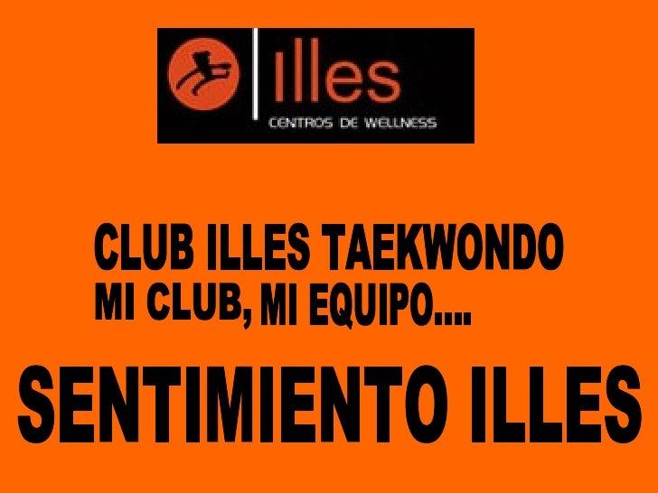 CLUB ILLES TAEKWONDO MI CLUB, MI EQUIPO.... SENTIMIENTO ILLES