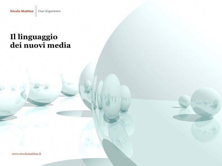 Nicola Mattina    User Experience     Il linguaggio dei nuovi media      www.nicolamattina.it