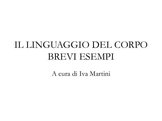 IL LINGUAGGIO DEL CORPO BREVI ESEMPI A cura di Iva Martini