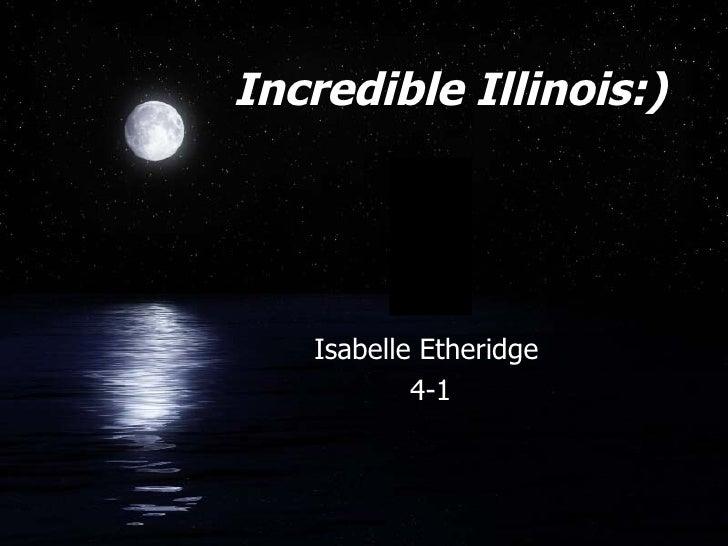 Incredible Illinois:) <ul><li>Isabelle Etheridge  </li></ul><ul><li>4-1 </li></ul>