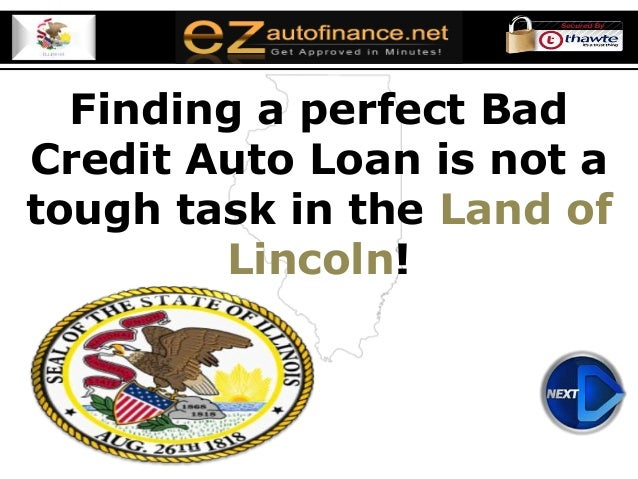 Finding a perfect Bad Credit Auto Loan is not a tough task in the Land of Lincoln!