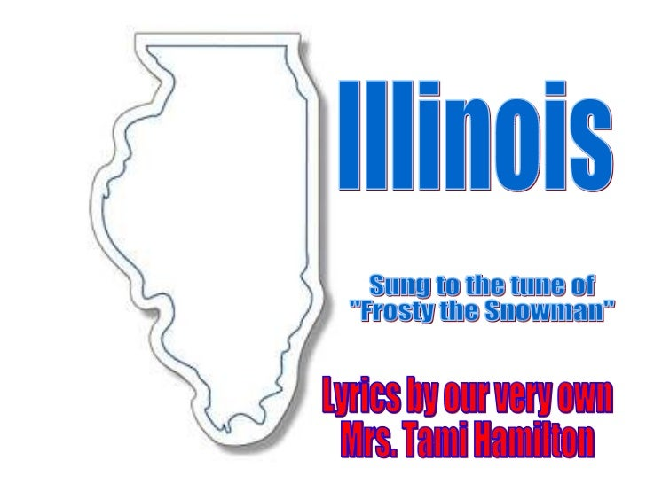 """Illinois Sung to the tune of  """"Frosty the Snowman"""" Lyrics by our very own Mrs. Tami Hamilton"""