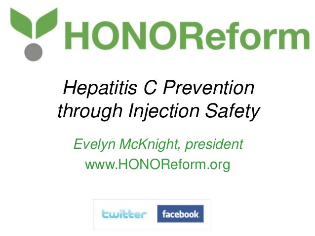 Hepatitis C Prevention through Injection Safety Evelyn McKnight, president www.HONOReform.org