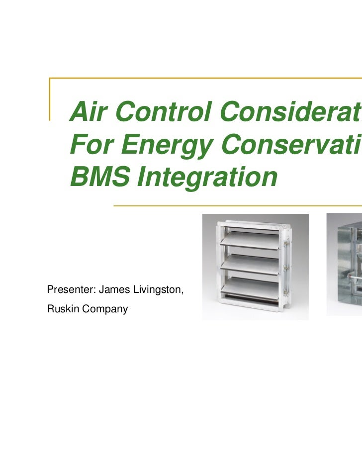 Air Control Considerations    For Energy Conservation &    BMS IntegrationPresenter: James Livingston,Ruskin Company