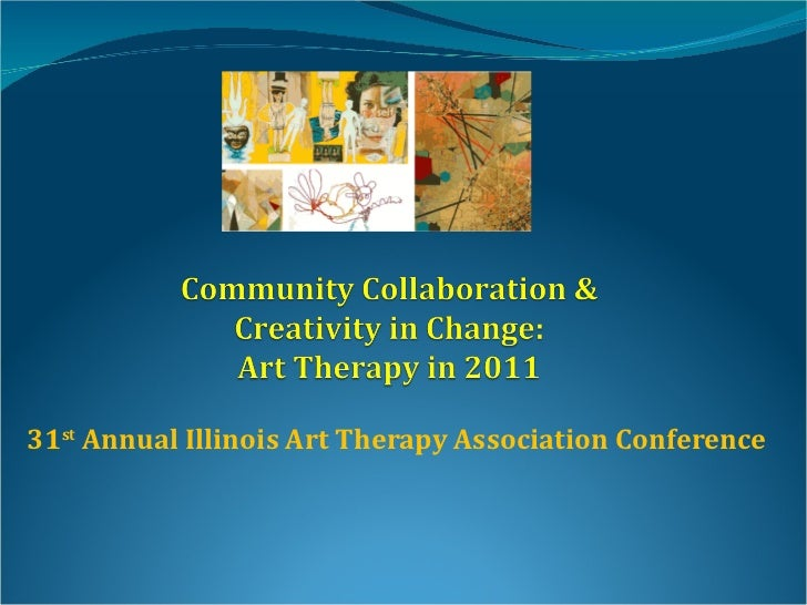 31 st  Annual Illinois Art Therapy Association Conference