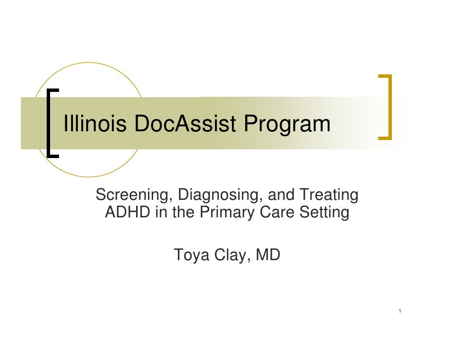 Illinois DocAssist Program     Screening, Diagnosing, and Treating     ADHD in the Primary Care Setting               Toya...