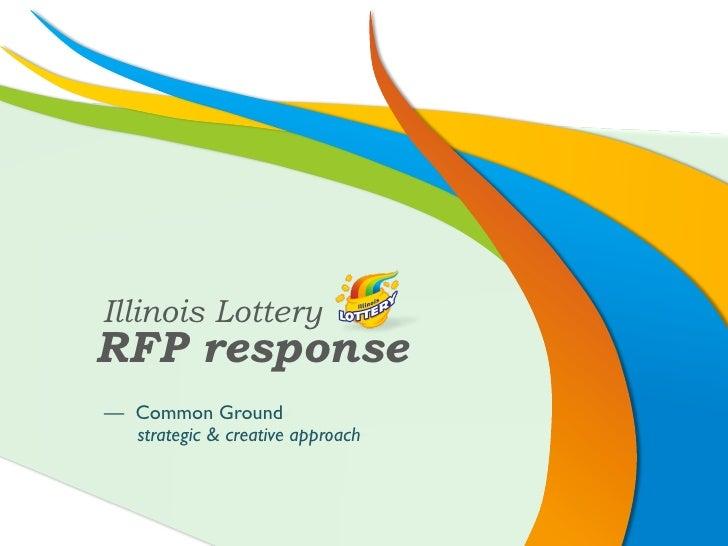 Illinois LotteryRFP response— Common Ground  strategic & creative approach